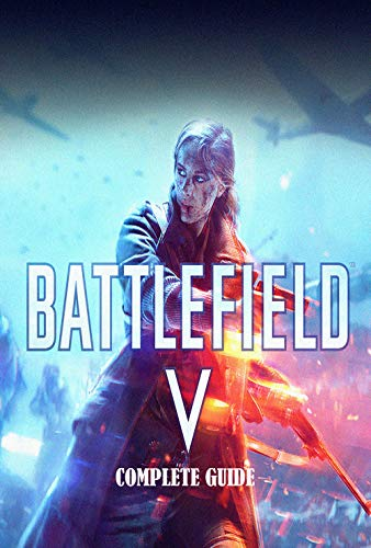 Battlefield v – Official Final Complete Guide (English Edition)