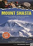 Mount Shasta: A Guide to Climbing, Skiing, and Exploring California s Premier Mountain