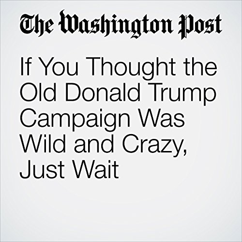 If You Thought the Old Donald Trump Campaign Was Wild and Crazy, Just Wait                   By:                                                                                                                                 E.J. Dionne Jr.                               Narrated by:                                                                                                                                 Sam Scholl                      Length: 4 mins     Not rated yet     Overall 0.0