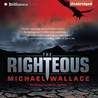 The Righteous     Righteous Series, Book 1              By:                                                                                                                                 Michael Wallace                               Narrated by:                                                                                                                                 Arielle DeLisle                      Length: 9 hrs and 34 mins     74 ratings     Overall 3.9