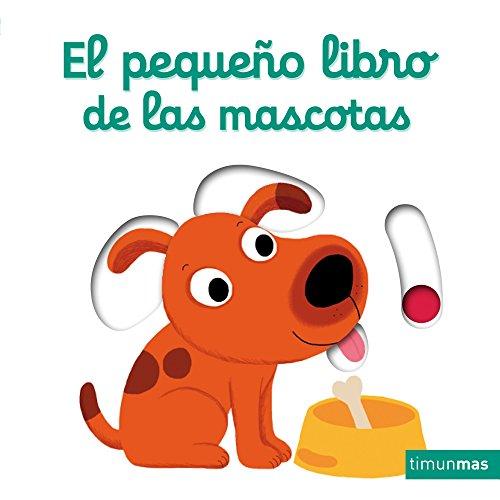 El pequeño libro de las mascotas (Libros con mecanismos)
