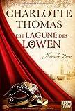 Die Lagune des Löwen: Historischer Roman: Historischer Liebesroman