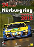 24h Rennen Nürburgring. Offizielles Jahrbuch zum 24 Stunden Rennen auf dem Nürburgring: 24 Stunden Nürburgring Nordschleife 2012 (Jahrbuch 24 Stunden Nürburgring Nordschleife)