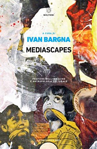 Mediascapes. Pratiche dell'immagine e antropologia culturale