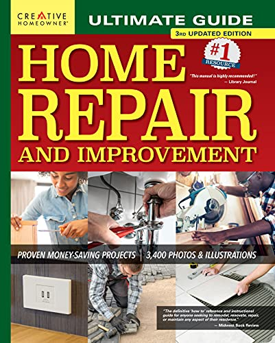 Ultimate Guide to Home Repair and Improvement, 3rd Updated Edition: Proven Money-Saving Projects, 3,400 Photos & Illustrations (Creative Homeowner) 608-Page Resource with 325 Step-by-Step DIY Projects