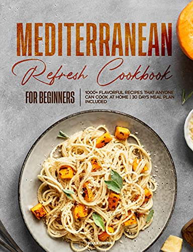 Mediterranean Refresh Cookbook for Beginners: 1000+ Flavorful Recipes That Anyone can Cook at Home   30 Days Meal Plan Included! (English Edition)