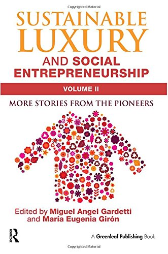 Sustainable Luxury and Social Entrepreneurship Volume II: More Stories from the Pioneers: 2