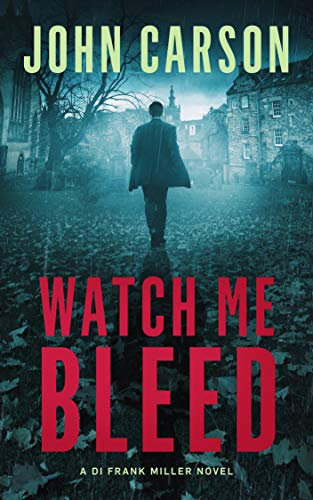 Watch Me Bleed: A Scottish Crime Thriller (A DI Frank Miller Crime Thriller Book 4) (English Edition)