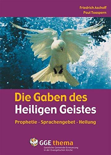 Die Gaben des Heiligen Geistes: Prophetie, Sprachengebet, Heilung (GGE Thema)