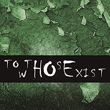 To Those Who Exist