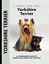 Yorkshire Terrier: A Comprehensive Guide to Owning and Caring for Your Dog (Comprehensive Owner's Guide)