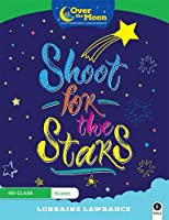 OVER THE MOON Shoot for the Stars: 4th Class Reader