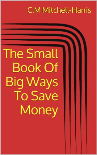 The Small Book Of Big Ways To Save Money (The Small Book Information Series 1) (English Edition)