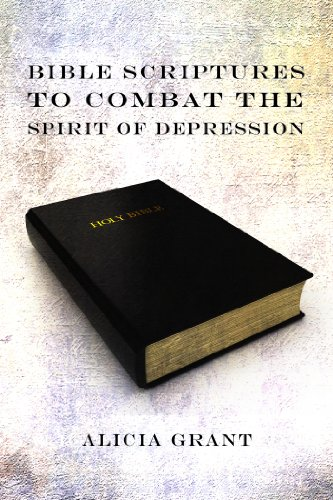 Book: Bible Scriptures To Combat The Spirit Of Depression by Alicia Grant