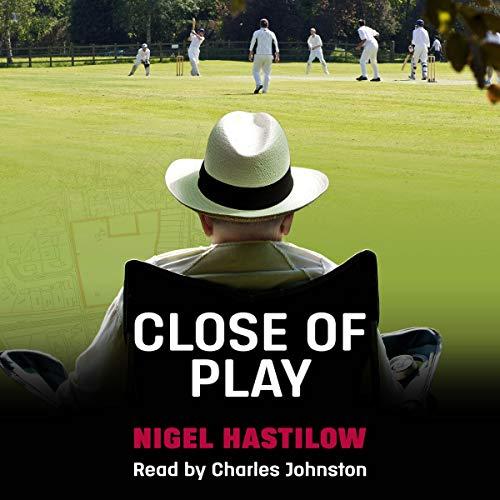 Close of Play Audiobook By Nigel Hastilow cover art