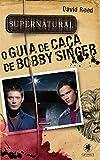 Supernatural: o Guia de Caça de Bobby Singer