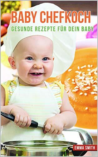 Baby Chefkoch: Gesunde Rezepte für dein Baby