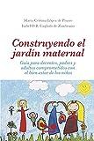 CONSTRUYENDO EL JARDÍN MATERNAL: guía para docentes, padres y adultos comprometidos con el bien-estar de los niños