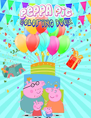 Peppa Pig Coloring Book: Amazing Coloring Book For Kids of All Ages 2-4
