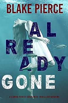 Already Gone (A Laura Frost FBI Suspense Thriller—Book 1) by [Blake Pierce]