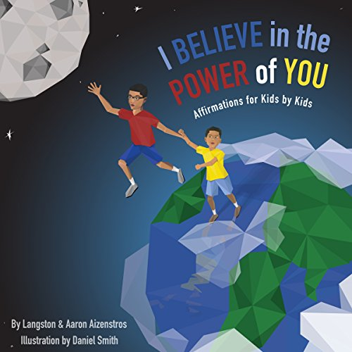 I Believe in the Power of You     Affirmation for Kids by Kids              By:                                                                                                                                 Langston Aizenstros,                                                                                        Aaron Aizenstros                               Narrated by:                                                                                                                                 Langston Aizenstros,                                                                                        Aaron Aizenstros                      Length: 39 mins     3 ratings     Overall 5.0