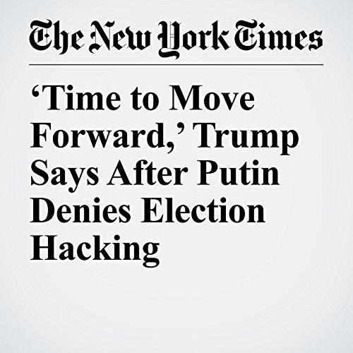 'Time to Move Forward,' Trump Says After Putin Denies Election Hacking copertina