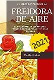 Libro de cocina de la freidora de aire 2021: La guía completa con recetas fáciles y rápidas para freír, asar y hornear