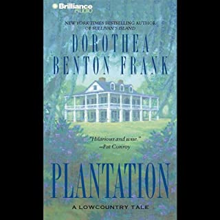 Plantation     A Lowcountry Tale              By:                                                                                                                                 Dorothea Benton Frank                               Narrated by:                                                                                                                                 Susie Breck                      Length: 6 hrs and 2 mins     173 ratings     Overall 4.4