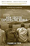 How Soccer Explains the World: An Unlikely Theory of Globalization (English Edition)