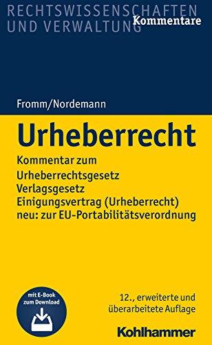 Urheberrecht: Kommentar zum Urheberrechtsgesetz, Verlagsgesetz, Einigungsvertrag (Urheberrecht), neu: zur EU-Portabilitätsverordnung; plus E-Book ... Neu: Zur Eu-Portabilitatsverordnung