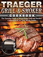 Traeger Grill & Smoker Cookbook: The Essential Guide of Wood Pellet Grill and Smoker Cooking Book for Your Whole Family