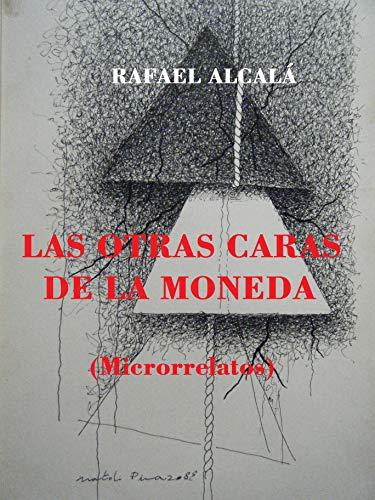 LAS OTRAS CARAS DE LA MONEDA: (Microrrelatos)