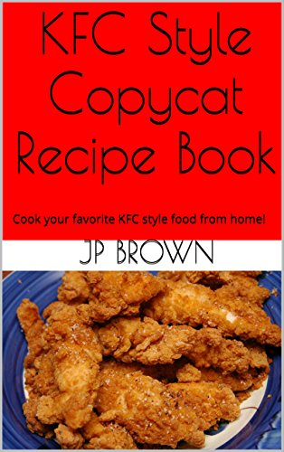 KFC Style Copycat Recipe Book: Cook your favorite KFC style food from home! (English Edition)