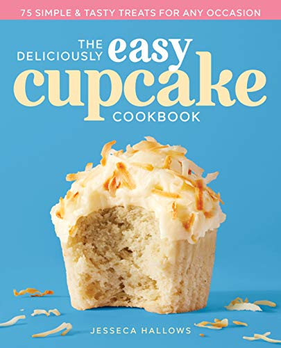 The Deliciously Easy Cupcake Cookbook: 75 Simple & Tasty Treats for Any Occasion
