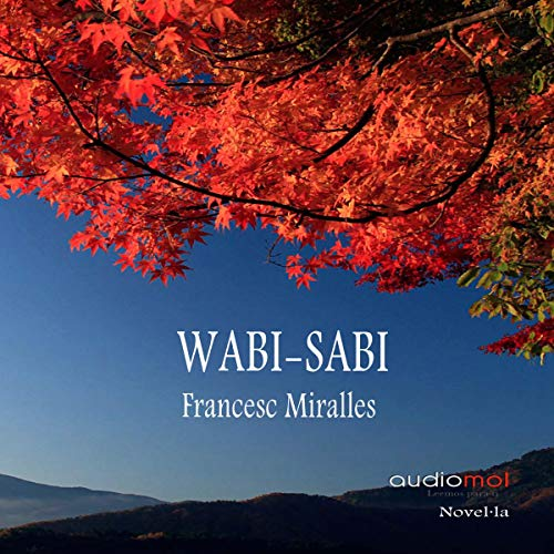Wabi-Sabi (Audiolibro en Catalán)                   Written by:                                                                                                                                 Francesc Miralles                               Narrated by:                                                                                                                                 Joan Mora                      Length: 3 hrs and 30 mins     Not rated yet     Overall 0.0