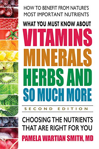 Compare Textbook Prices for What You Must Know About Vitamins, Minerals, Herbs And So Much More--Second Edition: Choosing The Nutrients That Are Right For You 1 Edition ISBN 9780757004711 by Smith, Pamela Wartian