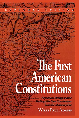 The First American Constitutions: Republican Ideology and the Making of the State Constitutions in the Revolutionary Era: Republican Ideology and the ... in the Revolutionary Era (Expanded)
