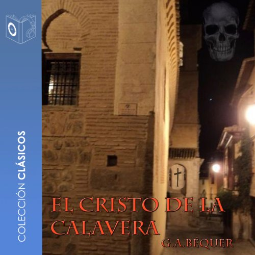 El cristo de la calavera [The Christ of the Skull]                   By:                                                                                                                                 Gustavo Adolfo Bécquer                               Narrated by:                                                                                                                                 Marcos Chacón,                                                                                        Sonolibro                      Length: 24 mins     1 rating     Overall 2.0