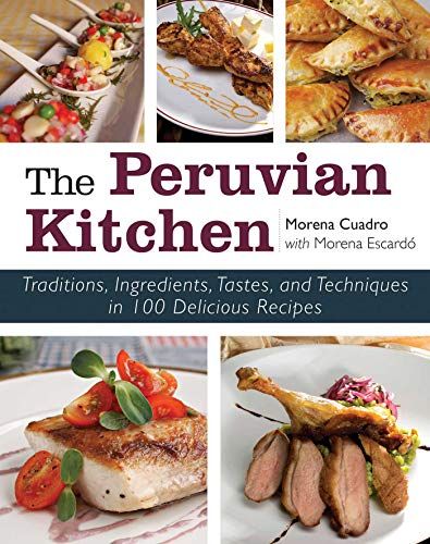 Compare Textbook Prices for The Peruvian Kitchen: Traditions, Ingredients, Tastes, and Techniques in 100 Delicious Recipes  ISBN 9781629145433 by Cuadra, Morena,Escardó, Morena