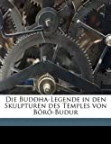 Die Buddha-Legende in den Skulpturen des Temples von Bôrô-Budur (German Edition)