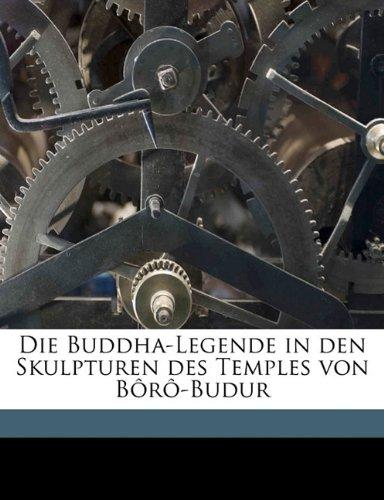 Die Buddha-Legende in den Skulpturen des Temples von Bôrô-Budur (German Edition)