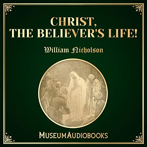 Christ, the Believer's Life!                   By:                                                                                                                                 William Nicholson                               Narrated by:                                                                                                                                 Troy Davis                      Length: 11 mins     Not rated yet     Overall 0.0