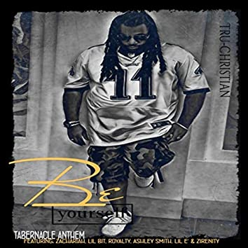 Be Yourself Tabernacle Anthem (feat. Ashley Smith, Lil Bit, Zachariah, Lil E' & Royalty)