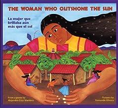 Woman Who Outshone the Sun / La mujer que brillaba aún más que el sol (English/Spanish bilingual)