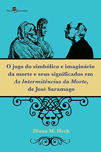 O Jogo do Simbólico e Imaginário da Morte e Seus Significados em As Intermitências da Morte, de José Saramago