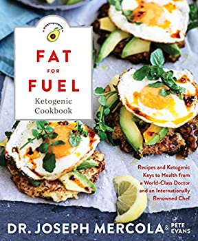 Fat for Fuel Ketogenic Cookbook  Recipes and Ketogenic Keys to Health from a World-Class Doctor and an Internationally Renowned Chef