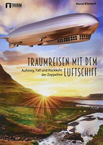 Traumreisen mit dem Luftschiff: Aufstieg, Fall und Rückkehr der Zeppeline