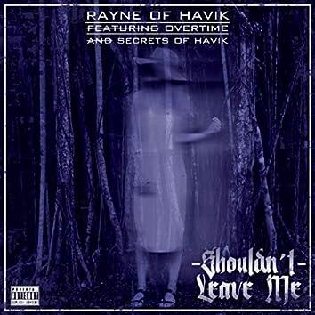 Shouldnt Leave Me (feat. Overtime & Secrets of Havik)