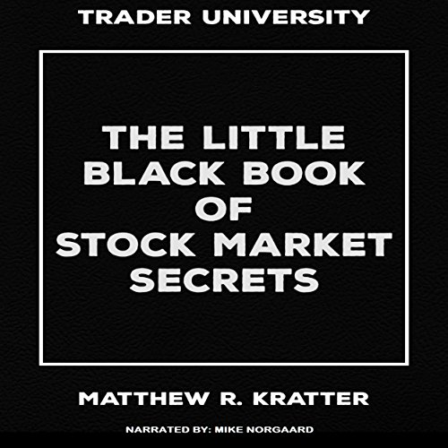 The Little Black Book of Stock Market Secrets                   By:                                                                                                                                 Matthew R. Kratter                               Narrated by:                                                                                                                                 Mike Norgaard                      Length: 1 hr and 5 mins     148 ratings     Overall 4.6