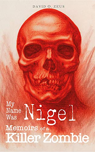 My Name Was Nigel: Memoirs of a Killer Zombie (English Edition)